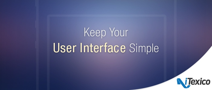 Mobile App Development, Keep your UI simple