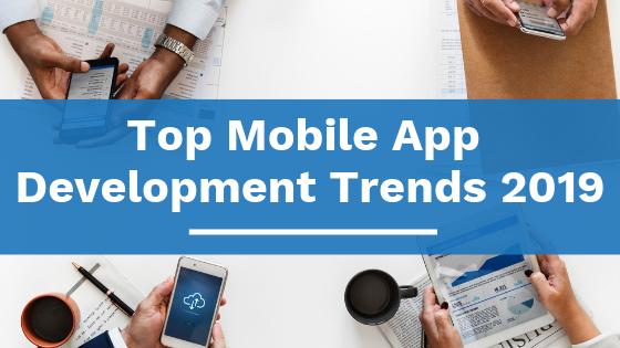 10 mobile app development trends for 2019