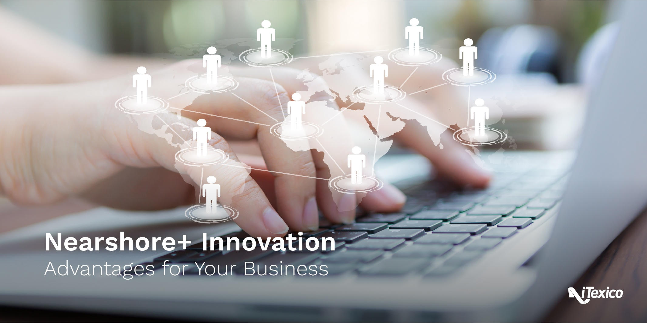 Nearshore+ Innovation Advantages for Your Business