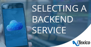 4 Questions to Ask when Selecting a Mobile Backend - mbaas solutions
